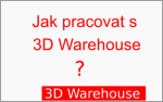 Jak pracovat s 3D Warehouse u starších verzí SketchUpu